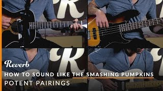 How To Sound Like The Smashing Pumpkins Using Guitar Pedals   Reverb Potent Pairings
