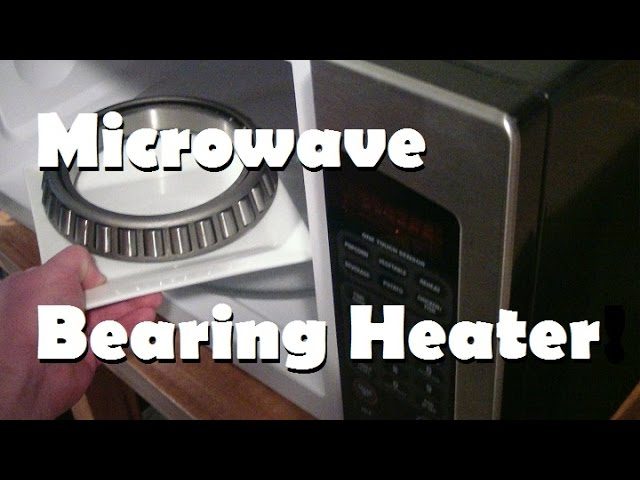 The Microwave Trick? It's the easy way to heat bearings!