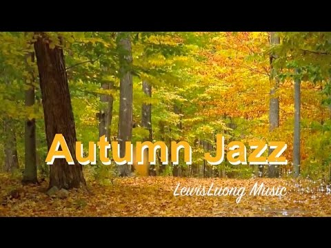 Autumn Jazz and Autumn Jazz Playlist: 1 Hour of Autumn Jazz Music and Autumn Jazz Songs
