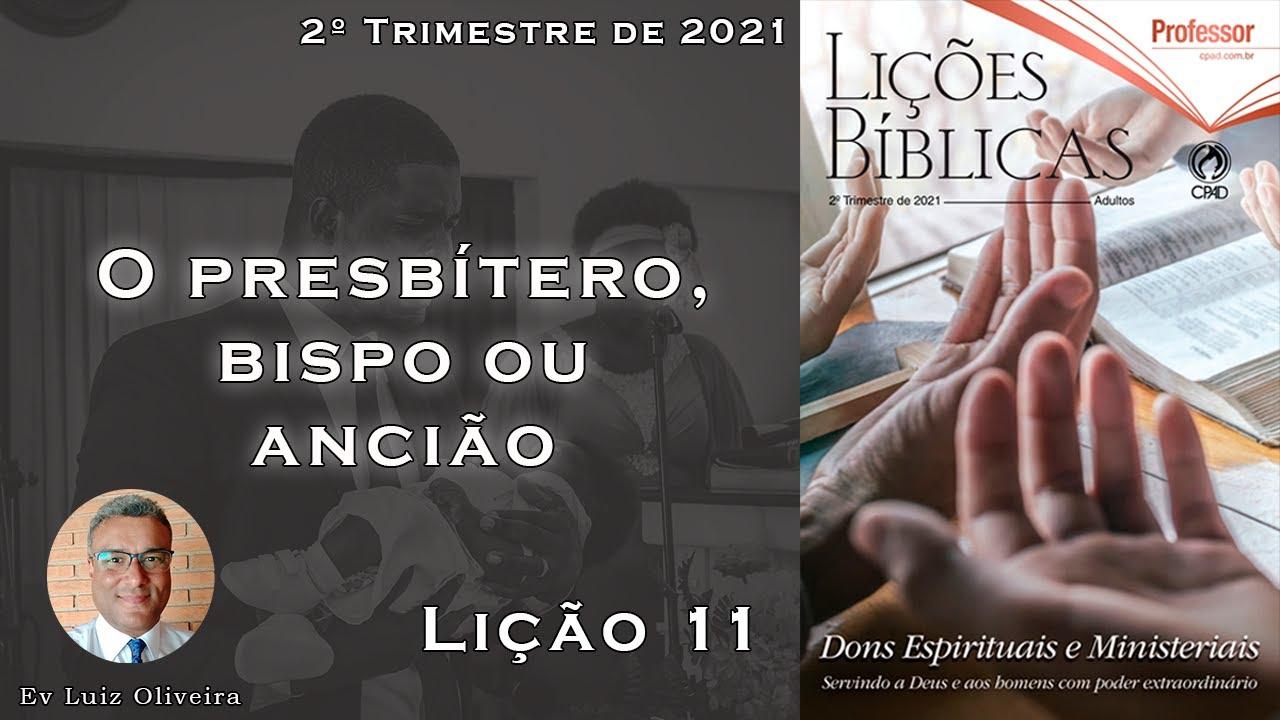 2Trim2021 - Lição 11 - O presbítero, bispo ou ancião - Ev Luiz Oliveira - CPAD - EBD