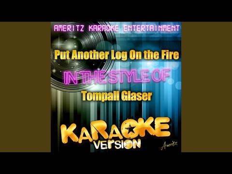 Put Another Log On the Fire (In the Style of Tompall Glaser) (Karaoke Version)