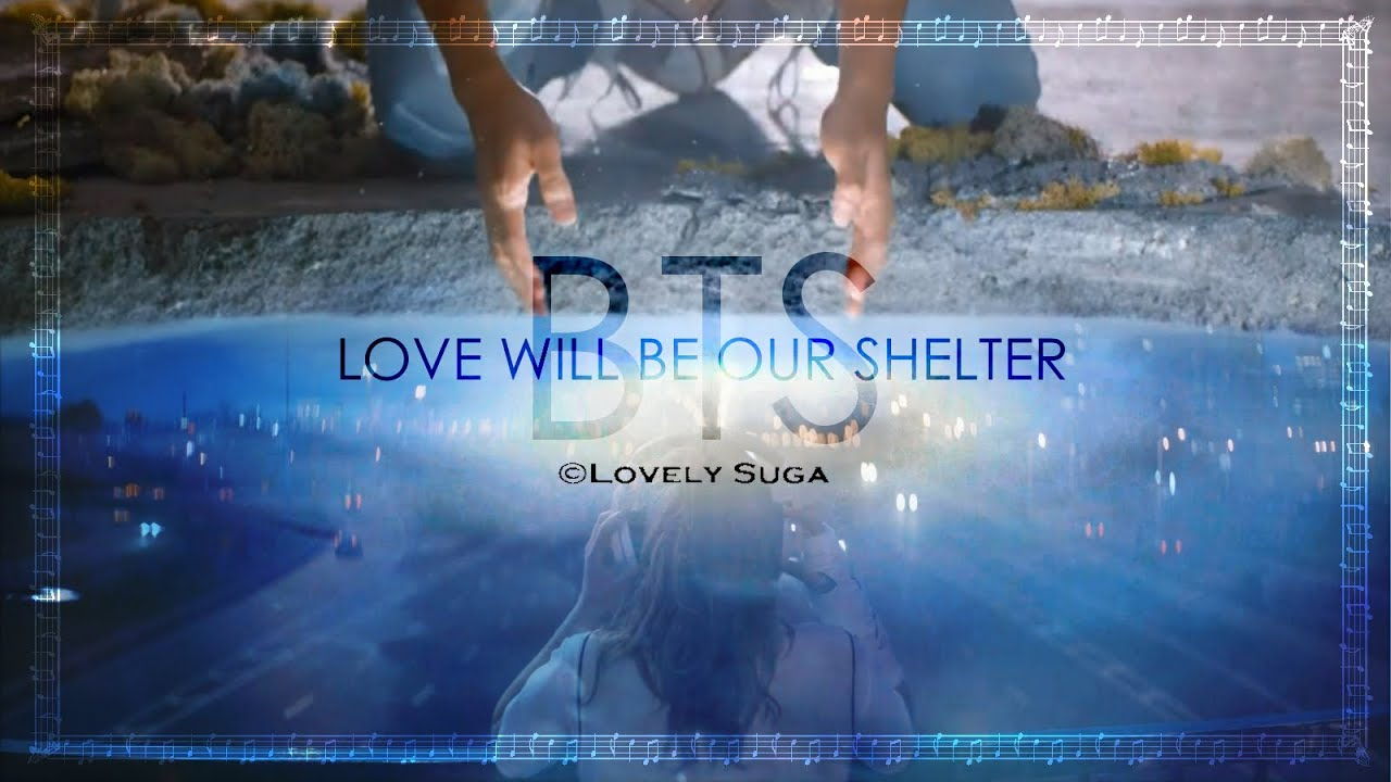 BTS || Love Will Be Our Shelter