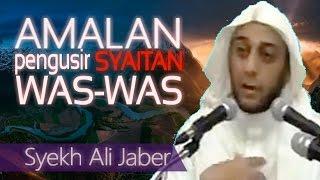 AMALAN pengusir Syaitan WAS WAS - Ceramah Syekh Ali Jaber