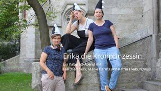 Erika, die Kronprinzessin – Ein Kabarett-Abend mit Fee Brembeck, Meike Harms und Katrin Freiburghaus