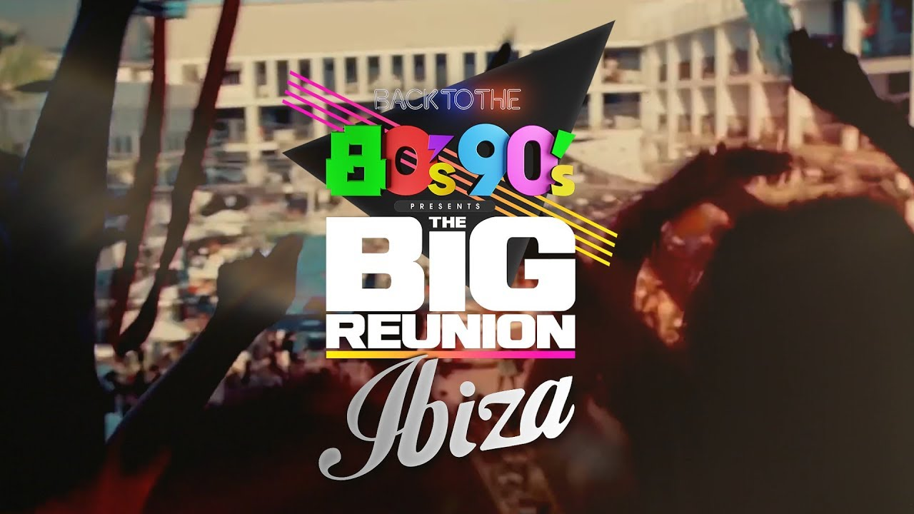 Back 2 Ibiza - The 80s and 90s Party of the Year   THE BIG REUNION