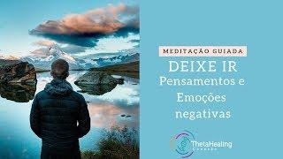 Deixe ir...Pensamentos e Emoções negativas - Meditação Guiada