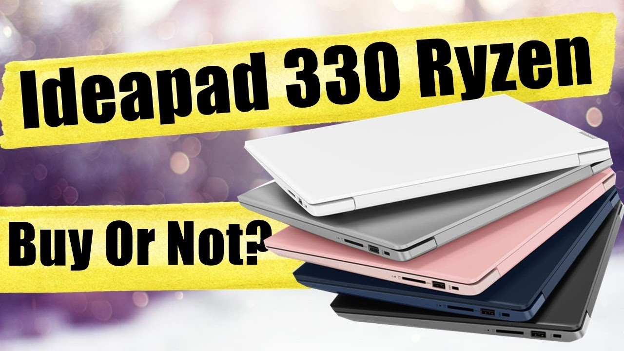 Lenovo Ideapad 330 Ryzen - Ryzen 5 Laptop - Worst Ryzen Laptop Ever???