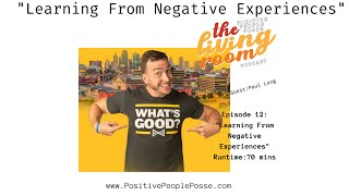 Learning From Negative Experiences - With Motivational Speaker Paul Long