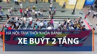 Hà Nội: Tạm thời 'khóa bánh' xe buýt 2 tầng | VTC1