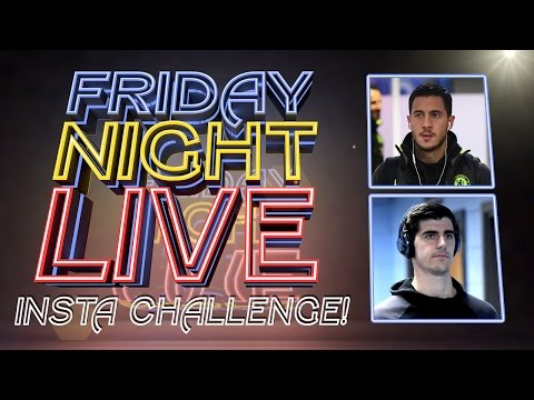 FRIDAY NIGHT LIVE: Eden Hazard and Thibaut Courtois take on the Instagram challange