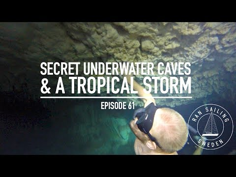 Secret Underwater Caves & A Tropical Storm - Ep. 61. RAN Sailing