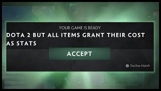 Dota 2 but All Items grant their Cost as Stats