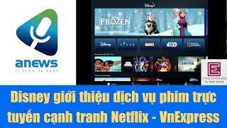 Disney giới thiệu dịch vụ phim trực tuyến cạnh tranh Netflix   VnExpress Giải Trí