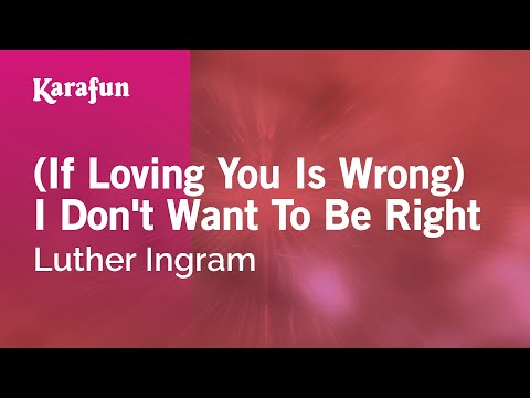 Karaoke (If Loving You Is Wrong) I Don't Want To Be Right - Luther Ingram *