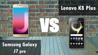 samsung J7 pro VS  Lenovo K8 plus