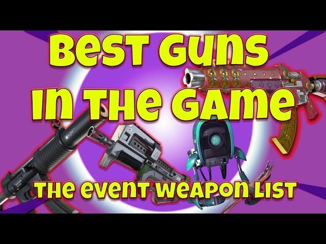 Best Guns In The Game Event Weapons Fortnite Save The World