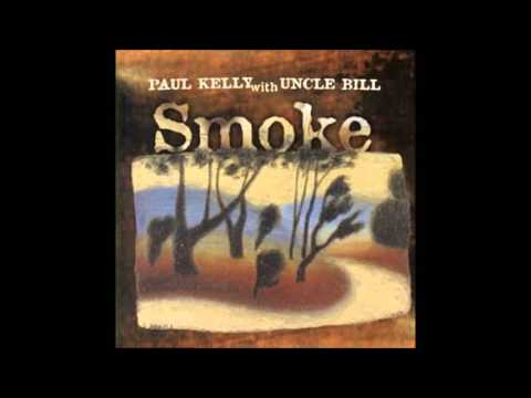 Paul Kelly and Uncle Bill -  Stories of Me - Smoke (1999)