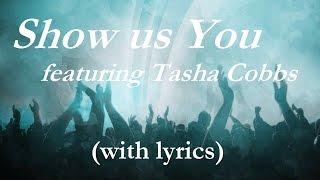 Show Us You w/Lyrics (ft. Tasha Cobbs)