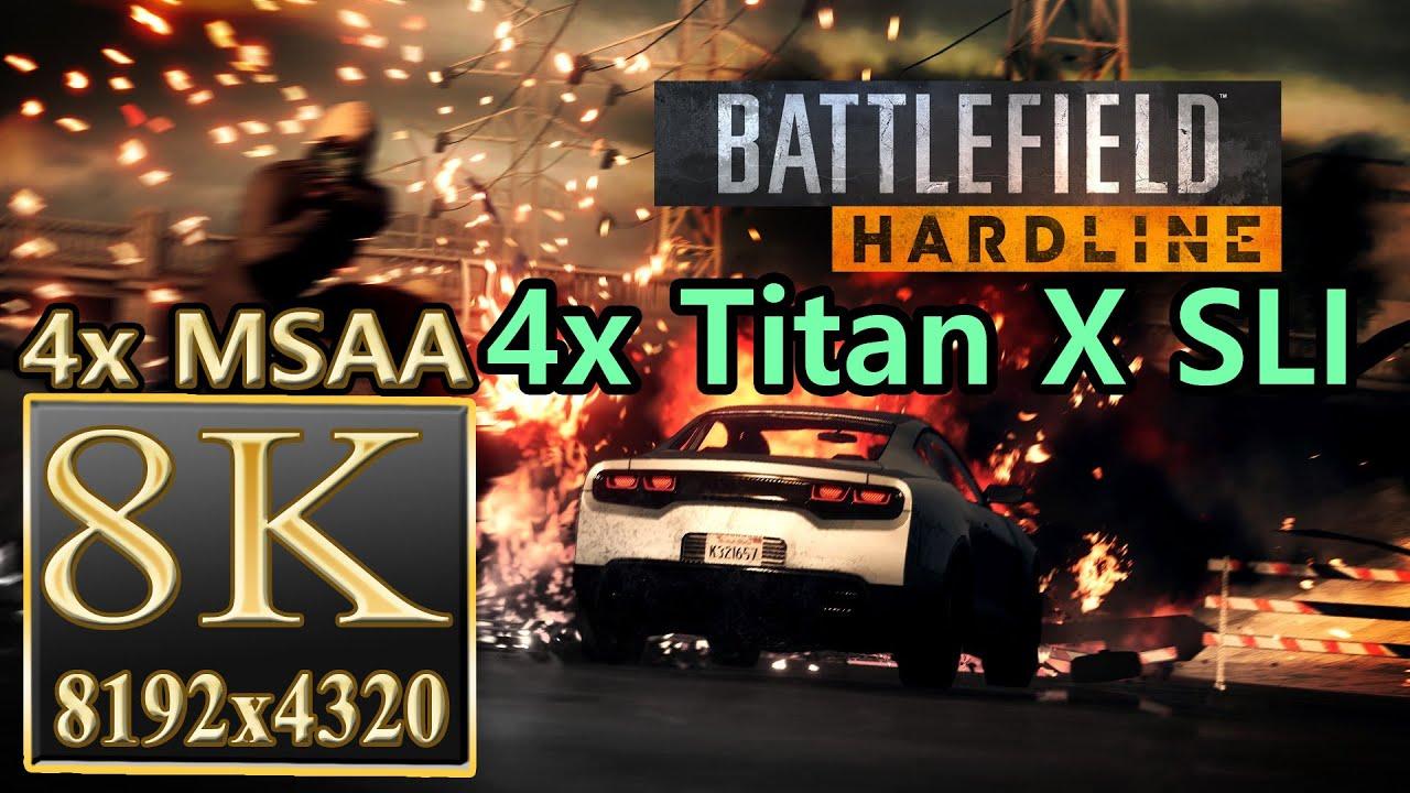 battlefield hardline 8k resolution 4x titan x sli - 4x msaa ultra 8k