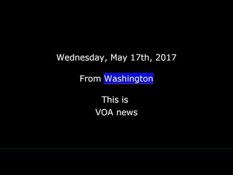 VOA news for Wednesday, May 17th, 2017