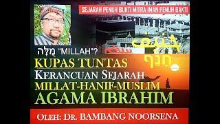 KUPAS TUNTAS KERANCUAN SEJARAH MILLAT-HANIF-MUSLIM AGAMA IBRAHIM (PART 3)
