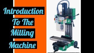 Introduction To The Milling Machine