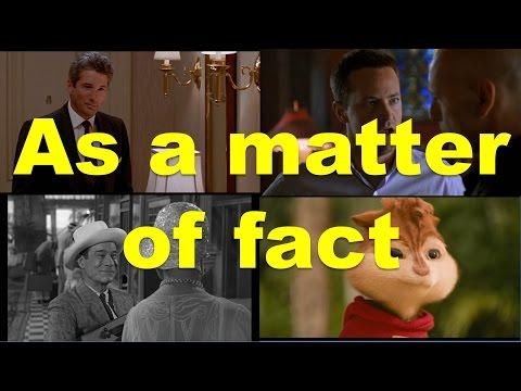 Разговорные фразы в английском языке: as a matter of fact (примеры из фильмов и сериалов)