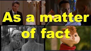 As a matter of fact (примеры из фильмов и сериалов) / Фразы на английском языке