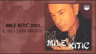 Mile Kitic - Bio sam mrtav - (Audio 2001)