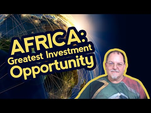 Emerging Markets: Why Africa is The Greatest Opportunity of the 21st Century