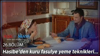Aşk ve Mavi 26.Bölüm - Hasibe'den kuru fasulye yeme teknikleri…