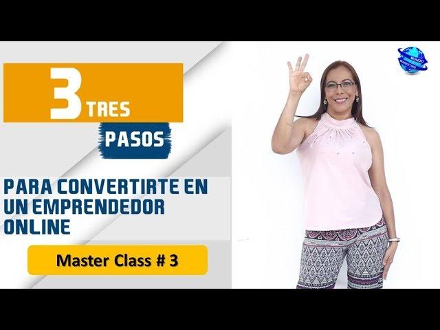 3 PASOS PARA CONVERTIRTE EN EMPRENDEDOR ONLINE   MASTER CLASS # 3