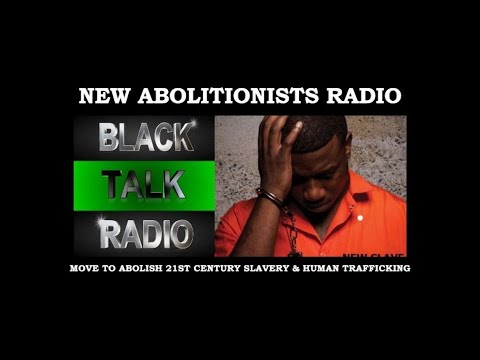 New Abolitionists Radio: Proving to the world that slavery in the USA is alive and well today