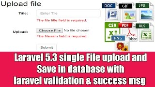 Laravel 5.3 Single File Upload n Save in database with laravel validation and success msg