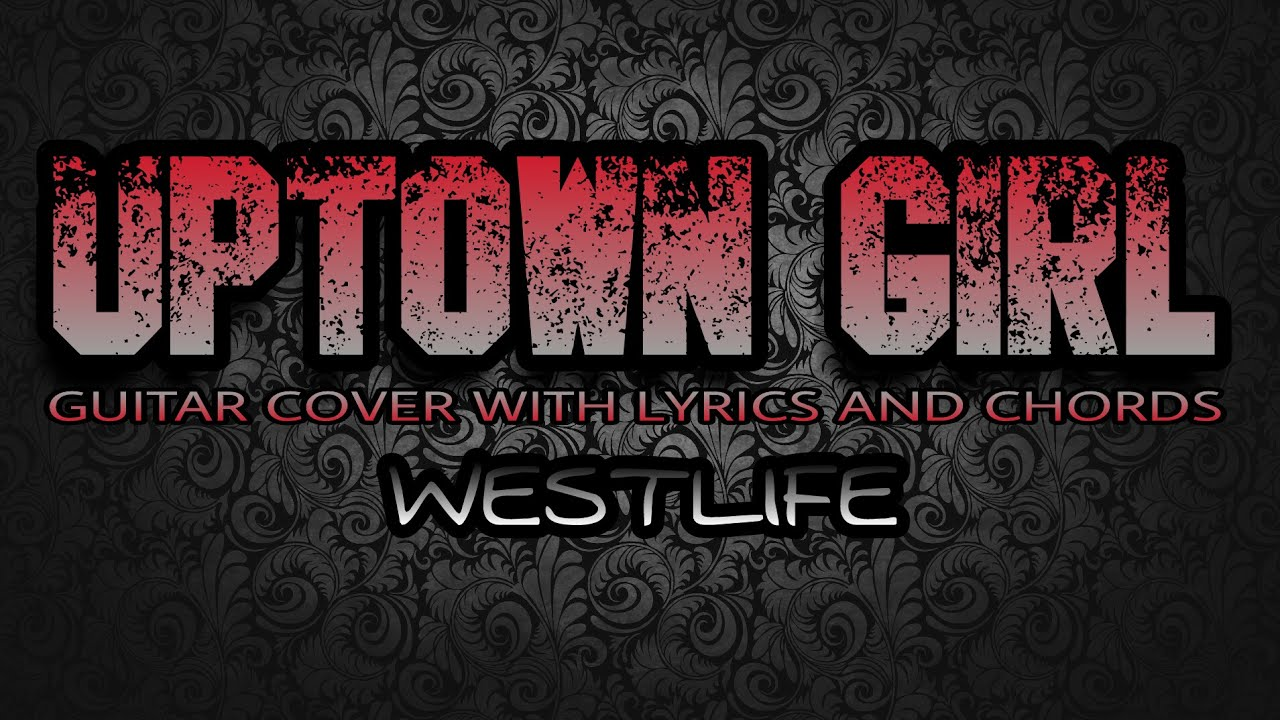 Uptown Girl Westlife Guitar Cover With Lyrics Chords Youtube