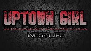 Uptown Girl - Westlife (Guitar Cover With Lyrics & Chords)