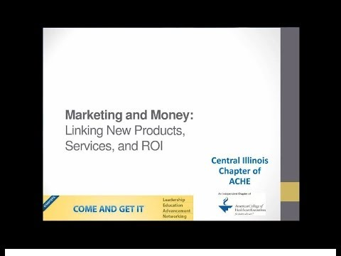 Marketing and Money  Linking New Products, Services, and ROI in a Healthcare Enviroment