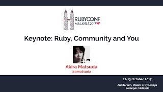 Keynote: Ruby, Community and You - RubyConfMY 2017