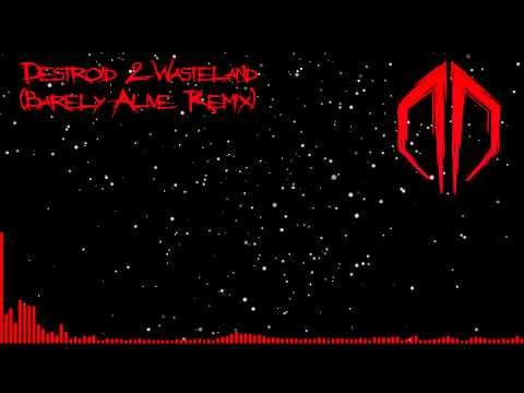 Destroid 2 Wasteland Barely Alive Remix