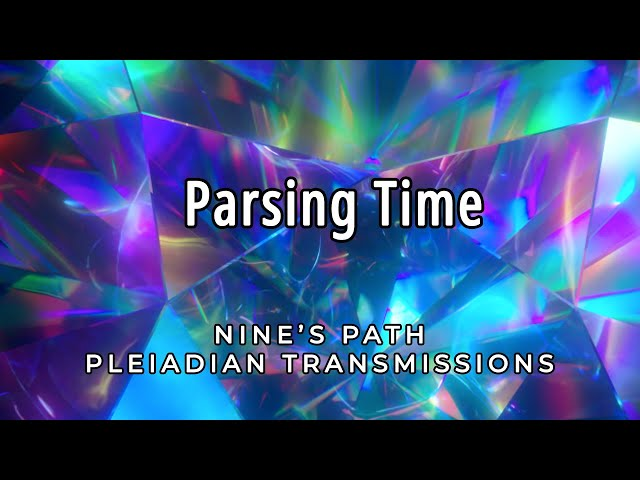 Parsing Time | Pleiadian Renegades | Nine's Path