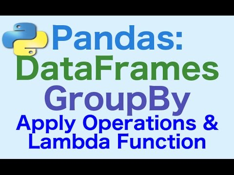 33- Pandas DataFrames: GroupBy .. Apply Operations and Functions