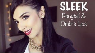 TUTORIAL | Sleek Ponytail & Ombre Lips