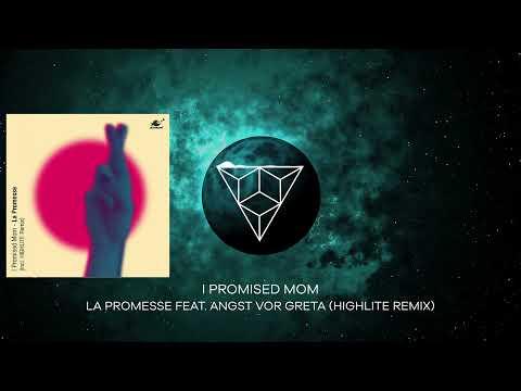 I Promised Mom - La Promesse feat. Angst vor Greta (HIGHLITE Remix)