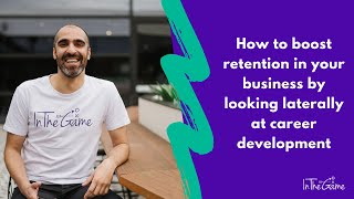 How to boost retention in your business by looking laterally at career development