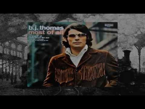 B. J.  Thomas ~ Most Of All