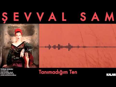 Şevval Sam - Tanımadığım Ten © 2015