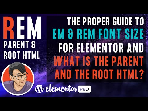 Understand EM &  REM Font Size for Elementor and what is the Parent and the Root HTML?