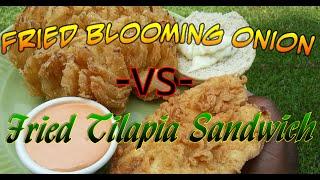 Fried Blooming Onion -vs- Fried Tilapia Sandwich