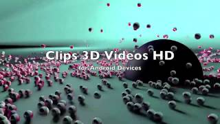 Clips 3D Videos HD - for Android Devices