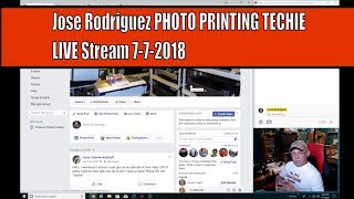 Jose Rodriguez PHOTO PRINTING TECHIE LIVE Stream 7-7-2018 - 6pm Eastern Time USA